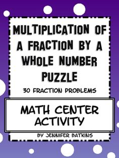 This fraction math center contains 30 problems for multiplying a fraction by a whole number.  Also included are a direction sheet, an answer sheet and an interactive notebook page. Use the provided half sized puzzle pieces for an interactive notebook activity.