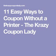11 Easy Ways to Coupon Without a Printer - The Krazy Coupon Lady