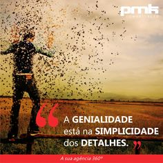 """""""A genialidade está na simplicidade dos detalhes""""   #agenciapmk"""