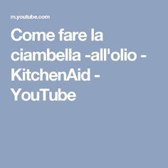 Come fare la ciambella -all'olio - KitchenAid - YouTube