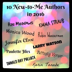 New-to-Me Authors - A look at 10 authors never read before this year. These 10 wonderful writers all have prior novels, and a new release in 2016.