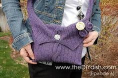 Episode 6: We're Goin' Green! « The DIY Dish>>> >>>make a purse from an old sweater