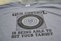 Gun Control funny shooting t shirt size large, or choice of S,M,L,XL,2XL,3XL. $13.99, via Etsy.