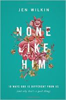 A Word Fitly Spoken: None Like Him by Jen Wilkin: A Book Review