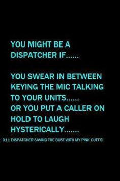 You might be a dispatcher if......