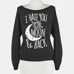 I Hate You To The Moon and... | T-Shirts, Tank Tops, Sweatshirts and Hoodies | HUMAN