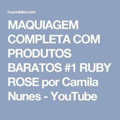 MAQUIAGEM COMPLETA COM PRODUTOS BARATOS #1 RUBY ROSE por Camila Nunes - YouTube