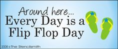 Around Here... Every Day is a Flip Flop Day-Around Here... Every Day is a Flip Flop Day here season beach summer lake stencil