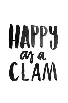 Happy as a clam.