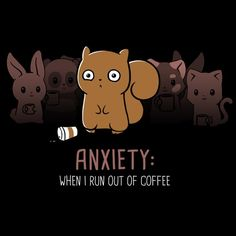 Anxiety: No Coffee - This t-shirt is only available at TeeTurtle! Exclusive graphic designs on super soft 100% cotton tees.
