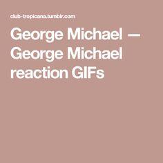 George Michael — George Michael reaction GIFs