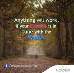 Anything will work, if your heart is in tune with the truth. -Sri Bhagavan