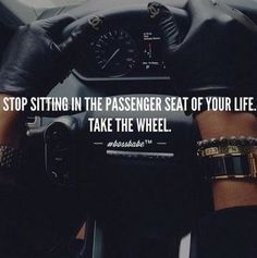 You could drive your life like a Lamborghini, but if you are sitting in the passengers seat, how would you ever know? Who is in the drivers seat of your life? Who have you been letting sit there? It's time to hop on the drivers side. Boss Lady Quotes, Babe Quotes, Queen Quotes, Girl Quotes, Woman Quotes, Quotes To Live By, New Car Quotes, Bossy Quotes, Positive Quotes