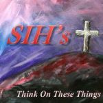"""""""SIH's Think On These Things: 2 Cor 5:17 (2)""""    For this devotion, we will be looking at what old things are passed away when we trust in Jesus Christ for our salvation…"""