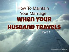 @Rebecca Fox, thought you might like this series... :) - When your husband travels part 1