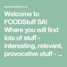 Welcome to FOODStuff SA! Where you will find lots of stuff - interesting, relevant, provocative stuff - about FMCG food, both at home and cherry-picked from around the globe.