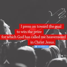 """""""I press on toward the goal to win the prize for which God has called me heavenward in Christ Jesus."""" Philippians 3:14  - www.elevationchurch.org"""