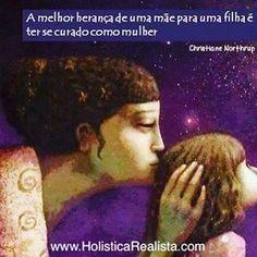 """""""A melhor herança de uma mãe para uma filha é ter se curado como mulher."""" (Christiane Northrup)  quote cura feminino mãe e filha"""