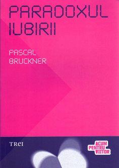 Pascal Bruckner  - Paradoxul iubirii -