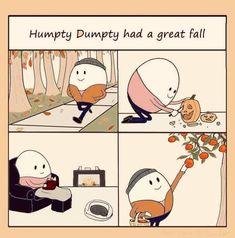 Humpty Dumpty Md a great Fall - iFunny :) Stupid Funny, Funny Cute, Funny Jokes, Fall Funny, Seriously Funny, Dad Jokes, Stupid Memes, Memes Humor, Funny Images