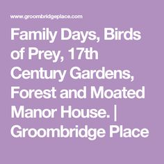 Family Days, Birds of Prey, Century Gardens, Forest and Moated Manor House. Fairs And Festivals, Country Estate, Family Day, East Sussex, Birds Of Prey, 17th Century, Gardens, Events, Places