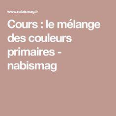 Cours : le mélange des couleurs primaires - nabismag