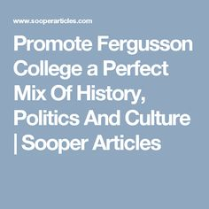 Promote Fergusson College a Perfect Mix Of History, Politics And Culture | Sooper Articles