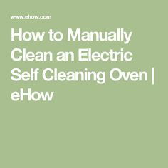 How to Manually Clean an Electric Self Cleaning Oven   eHow