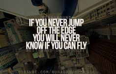 """Wisdom inspirational quote """"If you never jump off the edge you will never know if you can fly."""" by Runaground"""