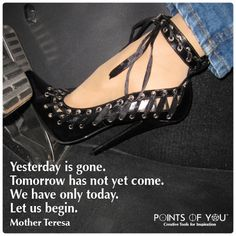 Yesterday is gone. Tomorrow has not yet come. We have only today. Let us begin