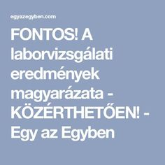 FONTOS! A laborvizsgálati eredmények magyarázata - KÖZÉRTHETŐEN! - Egy az Egyben Nursing Student Tips, Nursing Students, Wellness Fitness, Health Fitness, Health 2020, Calisthenics, Life Organization, Good To Know, Healthy Lifestyle