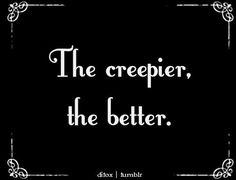 Creepy ~ there is a difference between creepy and gore...  I like creepy - what about you?