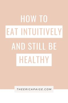 You can eat intuitively and still care about health and fitness! How to practice healthy intuitive eating, Be an intuitive eater while working toward fitness goals. | The Erica Paige #intuitiveeating #healthandfitness #edrecovery #disorderedeating Healthy Holistic Living, Holistic Nutrition, Nutrition Tips, Health And Wellness, Health Fitness, Get Healthy, Healthy Life, Dealing With Insecurity, Clean Eating For Beginners