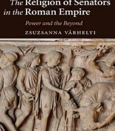 Zsuzsanna Várhelyi - The Religion Of Senators In The Roman Empire: Power And The Beyond free ebook Roman History Books, World History, Roman Empire, Religion, Pdf, Free, Products, Ancient Rome, Religious Education