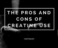 The Pros and Cons of Creatine Use