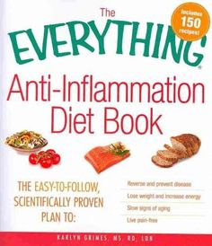 The Everything Anti-Inflammation Diet Book: The Easy-to-Follow, Scientifically Proven Plan to: Reverse and Preven... (Paperback)