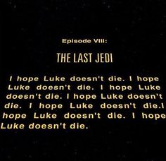 I BETTER NOT SEE LUKE SKYWALKER DIE WITH MY OWN TWO EYES I SWEAR