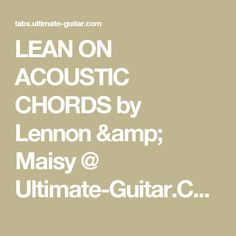 LEAN ON ACOUSTIC CHORDS by Lennon & Maisy @ Ultimate-Guitar.Com