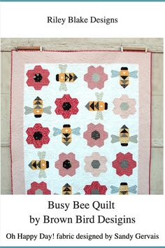 Busy Bee Quilt by Brown Bird Designs | Fabric: Oh Happy Day! by Sandy Gervais for Riley Blake Designs Bee Wings, Brown Bird, Busy Bee, Riley Blake, Bird Design, Happy Day, Fabric Design, Quilting, Tours
