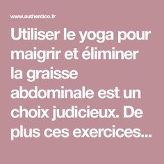 Utiliser le yoga pour maigrir et éliminer la graisse abdominale est un choix judicieux. De plus ces exercices permettent de désengorger le colon, affiner la taille