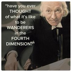 First Doctor (William Hartnell) often came off as grumpy and egocentric to strangers and new recruits. However, he had a big heart, which he revealed from time to time. His love for adventure stemmed from his necessity to be away from Gallifrey, but also from his restless nature and love for thrills.