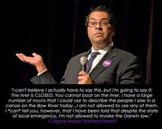 Calgary Alberta Mayor Nenshi commenting about stupid people during the 2013 flood I love this post! Stupid People, Good People, Calgary, I Am Canadian, Lol, The Province, Going To Work, Wonders Of The World, The Funny