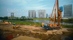 Under Construction Toyosu new market on Vimeo