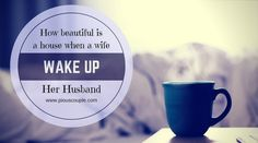 How beautiful is a house when a wife wake up her husband Muslim Couple Quotes, Muslim Couples, Morning Images, How Beautiful, Wake Up, Allah, Pray, Blessed, Marriage