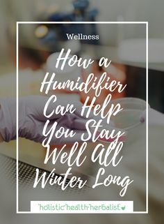 How a Humidifier Can Help You Stay Well All Winter Long - Holistic Health Herbalist #coldprevention #germs #humidifier #wellness