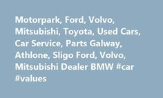 Motorpark, Ford, Volvo, Mitsubishi, Toyota, Used Cars, Car Service, Parts Galway, Athlone, Sligo Ford, Volvo, Mitsubishi Dealer BMW #car #values http://cars.nef2.com/motorpark-ford-volvo-mitsubishi-toyota-used-cars-car-service-parts-galway-athlone-sligo-ford-volvo-mitsubishi-dealer-bmw-car-values/  #cars for sale ireland # About Motorpark Group Motorpark Group comprises of three dealerships, Higgins Motorpark in Galway, Henderson Motorpark in Sligo and Motorpark Athlone in Athlone. As…