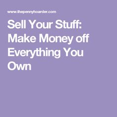 Sell Your Stuff: Make Money off Everything You Own