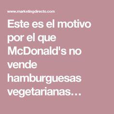 Este es el motivo por el que McDonald's no vende hamburguesas vegetarianas…