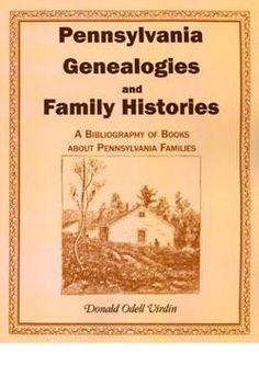 Pennsylvania Genealogies and Family Histories: A Bibliography of Books About Pennsylvania Families - Donald O. Virdin