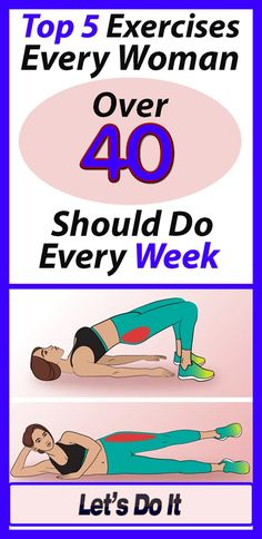 Top 5 Exercises Every Woman Over 40 Should Do Every Week This post we include all of the women that are over 40, because these exercises are really good and everyone can make them. Let's go!